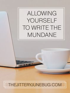 Allowing Yourself to Write the Mundane, because not everything is going to be perfect. Write | Inspire | Create #writers #writing #writingtips #author #advice