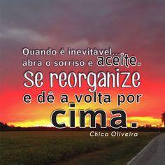 #chicoOLIVEIRA #frases #quotes #amor #bomDIA #saudade #paixão #otimismo #voltaPORcima