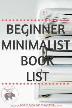 This is a great list of books for someone who\'s needing Minimalist inspiration or decluttering ideas! Beginner Minimalist Tips | Minimalist Living | Minimalist Lifestyle | Minimalist Home | www.MamaBearMarti...