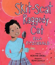 Skit-Scat Raggedy Cat: Ella Fitzgerald by Roxane Orgill illustrations by Sean Qualls