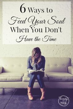 6 Ways to Feed Your Soul When You Don't Have the Time.  I am in a season of life where I long for spiritual nourishment but have a hard time getting it.  Here are some tips I use to feed my soul.