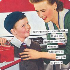 #AnneTaintor // now remember, sweetheart...if you lose another lunchbox Mommy will have to sell you to pirates