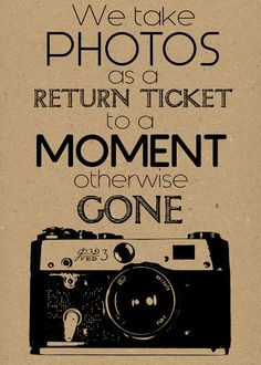 We take photos as a return ticket to a moment otherwise gone.