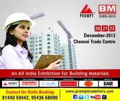 It is indeed a pleasure for the Prompt Trade Fairs (I) Pvt Ltd take pride in inviting you to participate in its 74th Exhibition Building Materials Expo - 2013 to be held at Chennai Trade Centre, India on 20,21,22 December  2013.