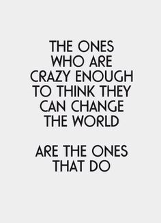 """Daughtry's photo quote on Facebook """"The ones who are crazy enough to think they can change the world are the ones that do."""""""