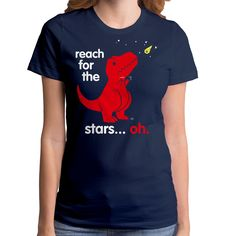 Reach For The Stars Oh (GT7618-102NVY) Women's T-shirt. Funny dino shirt, dinosaur shirt, t-rex tee, galaxy, space, stars, dino tee, funny by GoodieTees on Etsy