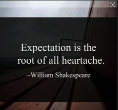 Hurtful Quotes and Images for Love, Life and Relationships - Expectation is the root of all Heartache. Miserable Quotes, Unhappy Quotes, Hurt Quotes, Sad Quotes, Wisdom Quotes, Book Quotes, Words Quotes, Life Quotes, Inspirational Quotes