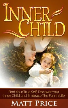 discovering your inner child transforming toxic patterns and finding your joy revised and expanded edition