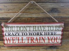 "Corrugated Wavy Metal Tin Sign ""You Dont Have To Be Crazy To Work Here We'll Train You"" Home Decor Hanging Sign"