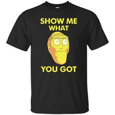 Rick and Morty Show Me What You Got Shirt, Hoodie