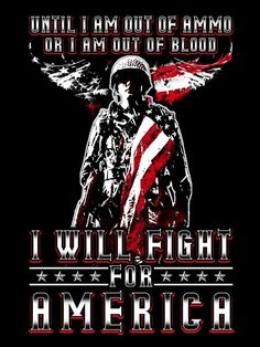 Until I'M Out Of Ammo I'Ll Fight For America Men T-Shirt Black Cotton Men And Women T Shirt t-shirts Print t-shirts With Sayings t-shirts street t-shirts design t-shirts Plain t-shirts funny Military Quotes, Military Humor, Military Veterans, Military Life, Military Service, Military Box, Military Pictures, Army Life, Military Spouse