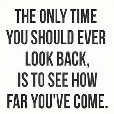 never look back.