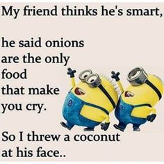 Silly Minion Quote, funny food, onions, coconut 。◕‿◕。 See my Despicable Me Minions pins https://www.pinterest.com/search/my_pins/?q=minions