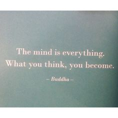 """The mind is everything. What you think, you become."" - Buddha #quote"