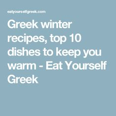 Greek winter recipes, top 10 dishes to keep you warm - Eat Yourself Greek
