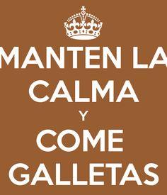 MANTEN LA CALMA Y COME  GALLETAS