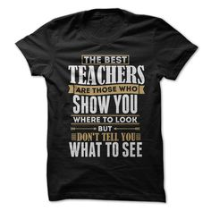 Shirt with Motto - The Best Teachers Are Those Who Show You Where To Look, But Dont Tell You What To See