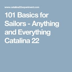 101 Basics for Sailors - Anything and Everything Catalina 22