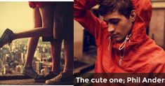 The cute one; Phil Anderson | Wich kind of guy catches your eye? - With a short story/explenation