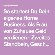 So startest Du Dein eigenes Home Business. Als Frau von Zuhause Geld verdienen - Zweites Standbein, Geschäftsidee, Tipps, nebenbei selbstständig machen. Existenzgründung als Lady Boss. Als Nebenjob oder hauptberuflich.