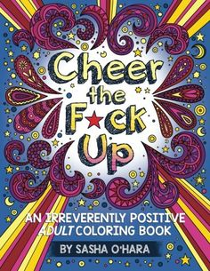 awesome Cheer the F*ck Up: An Irreverently Positive Adult Coloring Book (Irreverent Book Series) (Volume 3)From the writer of the Bestseller Calm the F*ck Down  Did any individual ever tell you it's not good to brag?  Well f*ck that!  Give yourself a pat ...