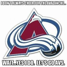 Always and forever, through thick and thin... ~ KAM  Born and Bred an Avalanche fan.. Till the day I die.   My kids WILL be a hockey fan and they WILL cheer for the Avalanche.