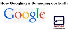 In Today's information technology era getting information about anything is just a click away with the help of search engine present on the web. Google is the biggest search engine present on the web. Do you know that your search on Google ( Googling) is damaging the our earth?   Google'