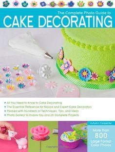 The Complete Photo Guide to Cake Decorating: Autumn Carpenter: 9781589236691: Amazon.com: Books