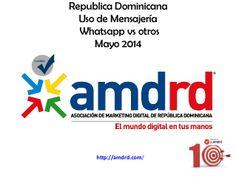 Estudio Mensajeria Texto en celular Republica Dominicana by Asociacion Marketing Digital de la Republica Dominicana (AMDRD) via slideshare