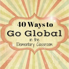 40 Ways to Go Global in the Elementary Classroom. Find resources, activities, and ways to connect outside of the classroom. https://wordpress.com/post/globetrottinkids.com/9360