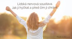 Lidská nervová soustava. Jak ji hýčkat a před čím ji chránit. | ProKondici.cz Holding Hands, Health Care, Psychology, Health