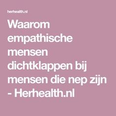 Waarom empathische mensen dichtklappen bij mensen die nep zijn - Herhealth.nl Infp, Introvert, Sensitive Quotes, Cancerian, Lessons Learned In Life, Take Care Of Your Body, Positive Quotes For Life, Just Be You, Highly Sensitive