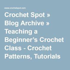 Crochet Spot » Blog Archive » Teaching a Beginner's Crochet Class - Crochet Patterns, Tutorials and News