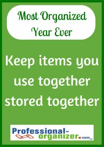 your most organized year ever keep items you use together stored together