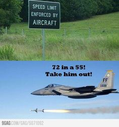 speed limit enforced by aircraft. This is what I think about when I see these signs lol Thats The Way, That Way, Humor Militar, Funny Signs, Funny Jokes, That's Hilarious, Funny Pranks, Aviation Humor, Aviation Quotes