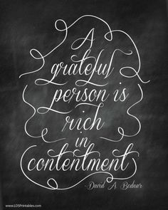 """""""October General Conference 2013 Free Printable: A grateful person is rich in contentment. David A. This would be great for Thanksgiving since it's all about gratitude! Lds Quotes, Quotable Quotes, Great Quotes, Wall Quotes, Motivational Quotes, Gratitude Quotes, Attitude Of Gratitude, Grateful Quotes, General Conference Quotes"""