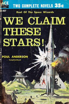 Ace Double We Claim These Stars! by Poul Anderson. Cover art by Ed Valigursky, 1959 Sci-fi Covers Science Fiction Authors, Pulp Fiction, Classic Sci Fi Books, Ace Books, Sci Fi Novels, Book Cover Art, Book Covers, Retro Futurism, Fantasy Books