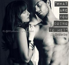 """What are you doing to me?"" - Christian Grey 
