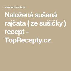 Naložená sušená rajčata ( ze sušičky ) recept - TopRecepty.cz Thing 1, Dips, Food And Drink, Cupcakes, Cottage, Bebe, Sauces, Cupcake Cakes, Cottages
