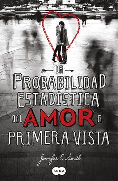 La Probabilidad Estadística del Amor a Primera Vista by Jennifer E. Smith  5/5 Estrellas (Enero 2013)
