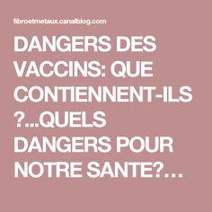 DANGERS DES VACCINS: QUE CONTIENNENT-ILS?...QUELS DANGERS POUR NOTRE SANTE?…