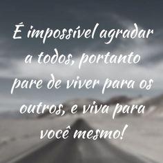 <p></p><p>É impossível agradar a todos, portanto pare de viver para os outros, e viva para você mesmo!</p>