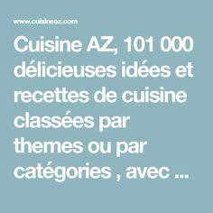 Cuisine AZ, 101 000 délicieuses idées et recettes de cuisine classées par themes ou par catégories , avec photos, faciles ou techniques, 100% testées et validées par nos soins.
