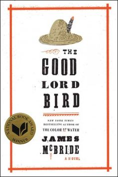 2013 - The Good Lord Bird by James McBride - Fleeing his violent master at the side of abolitionist John Brown at the height of the slavery debate in mid-nineteenth-century Kansas Territory, Henry pretends to be a girl to hide his identity throughout the raid on Harpers Ferry in 1859.