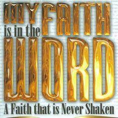 My FAITH is in the WORD......