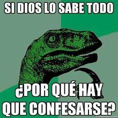 ... Si dios lo sabe todo ¿Por qué hay que confesarse?.