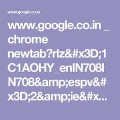 www.google.co.in _ chrome newtab?rlz=1C1AOHY_enIN708IN708&espv=2&ie=UTF-8
