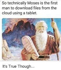 Image Result For So Technically Moses Is The First To Download From The Cloud To A Tablet Funny Christian Memes Funny Church Memes Christian Jokes
