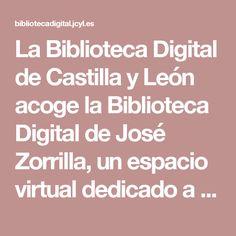 La Biblioteca Digital de Castilla y León acoge la Biblioteca Digital de José Zorrilla, un espacio virtual dedicado a la vida y obra de este autor, con una colección de recursos sobre su vida y obras, con el objetivo de dar a conocer su figura y facilitar el acceso y la lectura de sus obras a todos los ciudadanos.