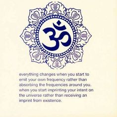 Emit your own frequency. Imprint you intent on the universe